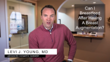 Dr. Levi Young explains that breastfeeding is safe after breast augmentation.