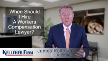 When Should I Hire a Workers Compensation Lawyer? The Kelleher Firm