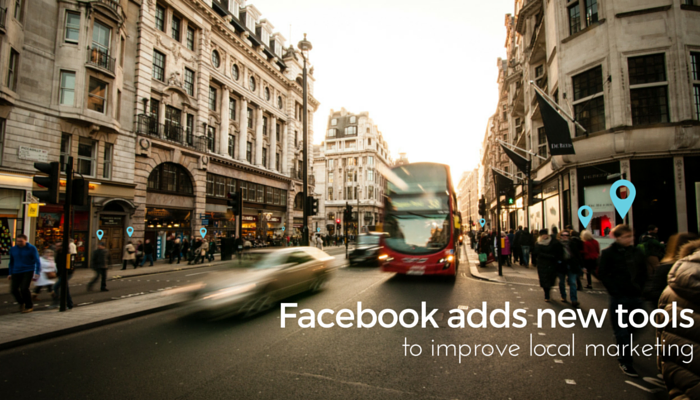 Facebook's new tools that improve local marketing