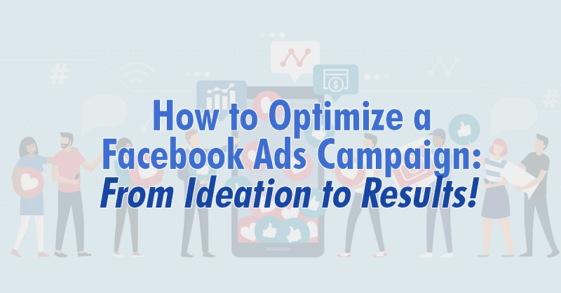 How to Optimize a Facebook Ads Campaign: From Ideation to Results!